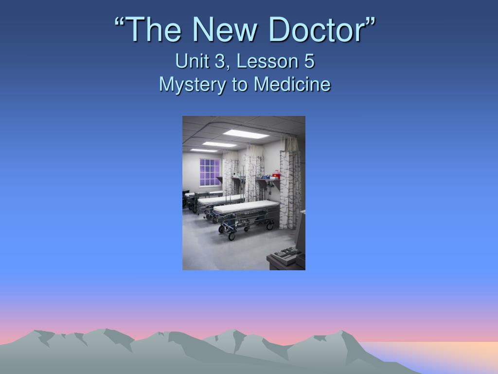 the new doctor unit 3 lesson 5 mystery to medicine l.
