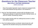 questions for the classroom teacher multiple testing sessions within school day