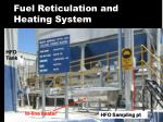 fuel reticulation and heating system