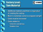 factory level tare material