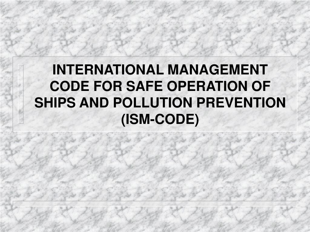 international management code for safe operation of ships and pollution prevention ism code l.