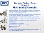benefits derived from using a fluid sealing specialist