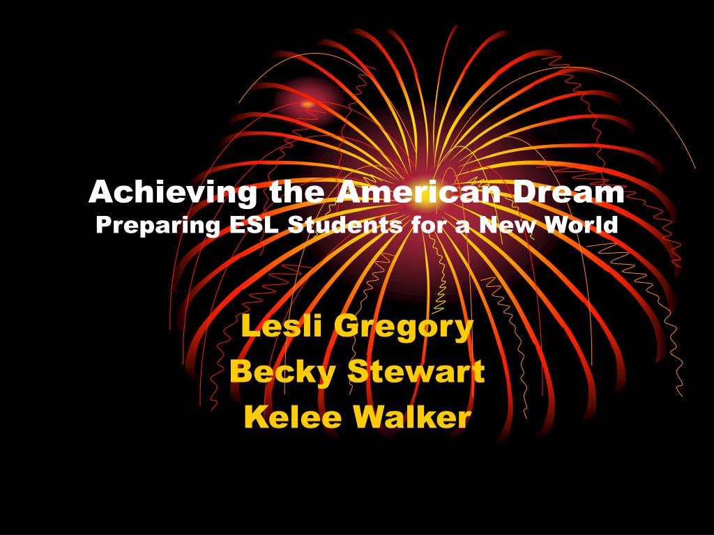 achieving the american dream preparing esl students for a new world l.