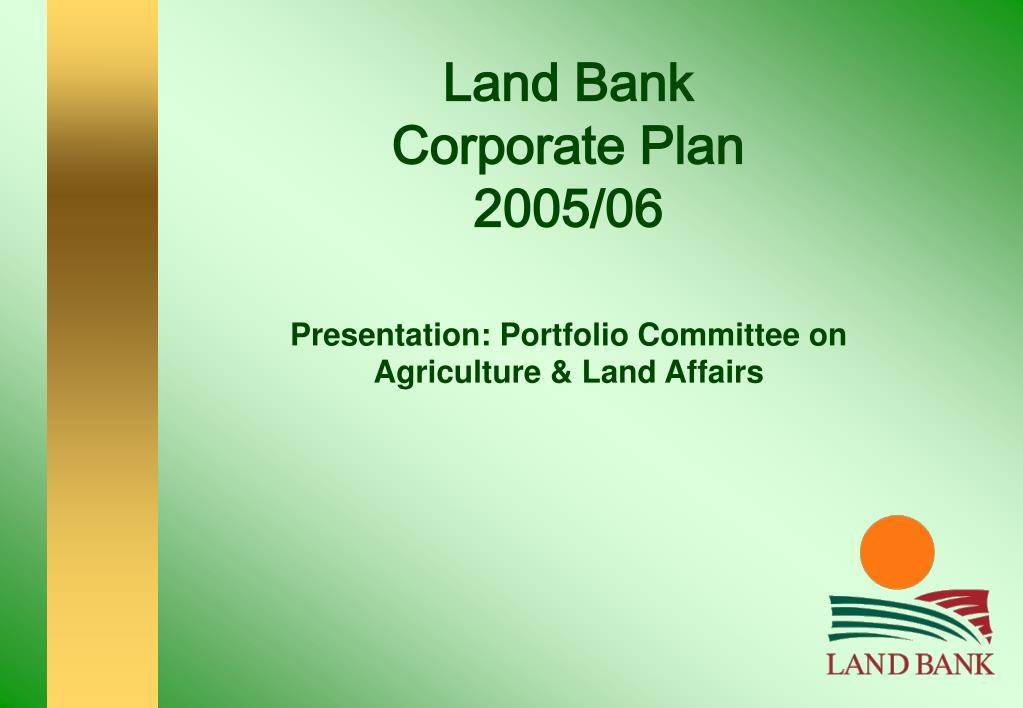 land bank corporate plan 2005 06 presentation portfolio committee on agriculture land affairs l.