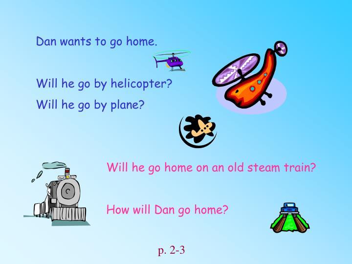 Dan wants to go home.