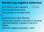 reinforcing negative behaviour