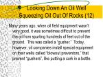 looking down an oil well squeezing oil out of rocks 12