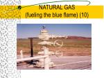 natural gas fueling the blue flame 10