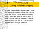 natural gas fueling the blue flame 7
