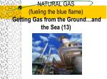 natural gas fueling the blue flame getting gas from the ground and the sea 13
