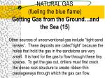 natural gas fueling the blue flame getting gas from the ground and the sea 15