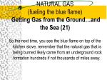 natural gas fueling the blue flame getting gas from the ground and the sea 21