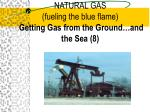 natural gas fueling the blue flame getting gas from the ground and the sea 8