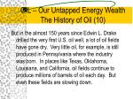 oil our untapped energy wealth the history of oil 10