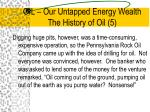 oil our untapped energy wealth the history of oil 5