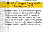 oil our untapped energy wealth the history of oil 7