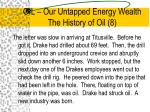oil our untapped energy wealth the history of oil 8