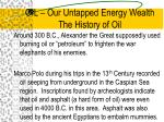oil our untapped energy wealth the history of oil