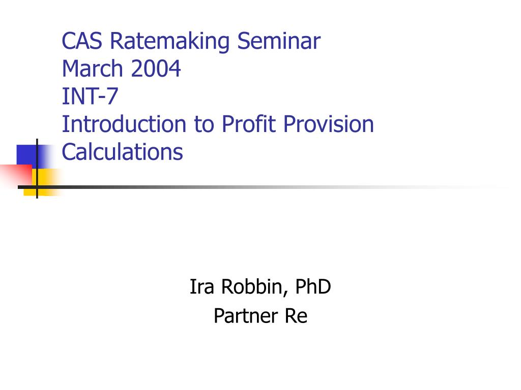 cas ratemaking seminar march 2004 int 7 introduction to profit provision calculations l.