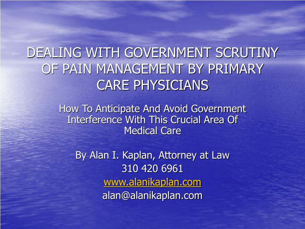 dealing with government scrutiny of pain management by primary care physicians l.