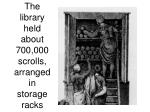 the library held about 700 000 scrolls arranged in storage racks