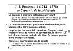 j j rousseau 1 1712 1778 le copernic de la p dagogie