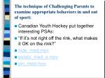 the technique of challenging parents to examine appropriate behaviors in and out of sport