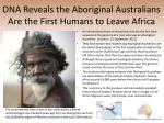 dna reveals the aboriginal australians are the first humans to leave africa