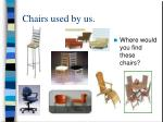 chairs used by us