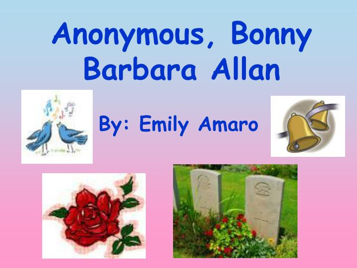 an analysis of bonny barbara allan Open document below is an essay on bonny barbara allan from anti essays, your source for research papers, essays, and term paper examples.