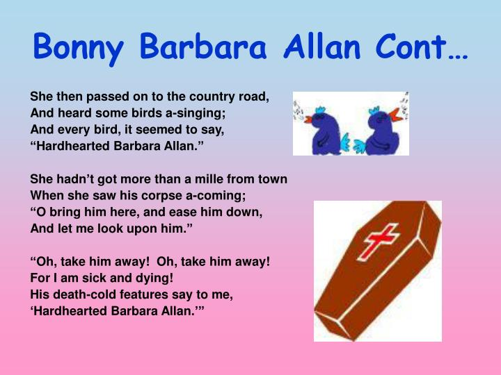 barbara allan typical ballad had explain why poem bonny ba Mother goose, name associated with nursery rhymes most english nursery rhymes have been ascribed to mother goose the origin of the name is still a matter of dispute some trace it to a french collection of tales by charles perrault (1697) that had the subtitle contes de ma mère l'oye [tales of.