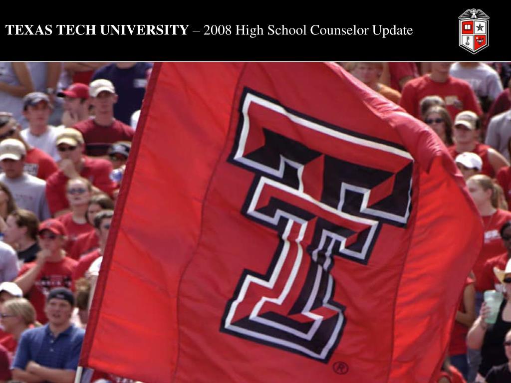 texas tech university 2008 high school counselor update l.