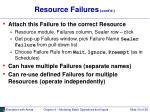 resource failures cont d
