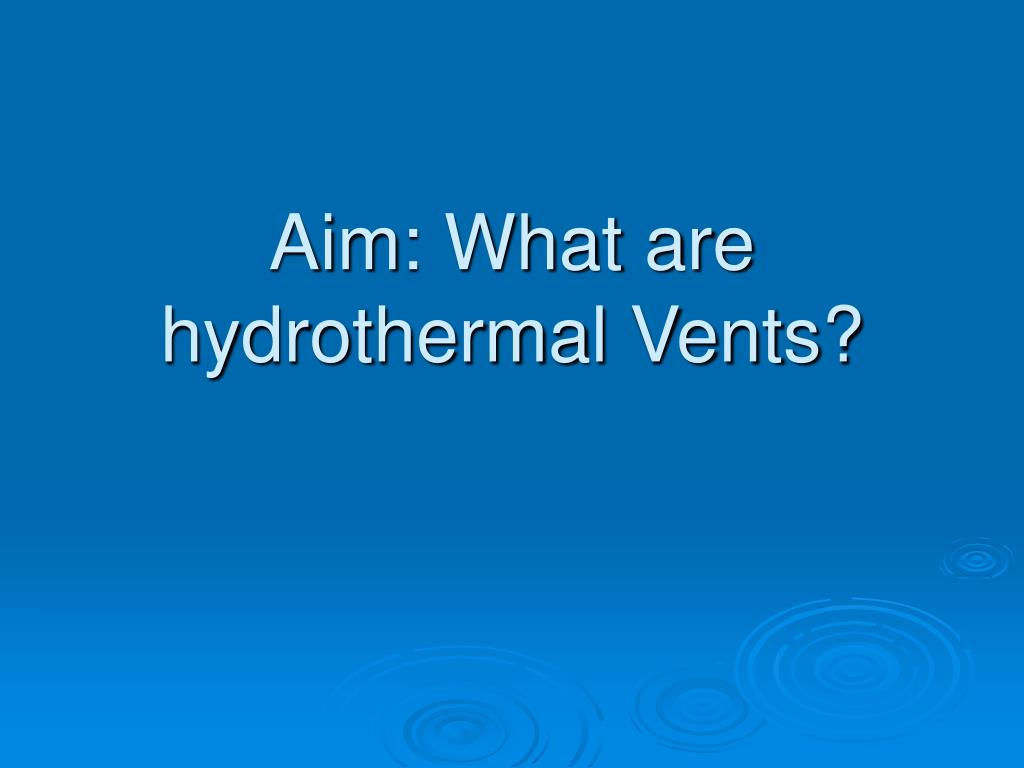 aim what are hydrothermal vents l.
