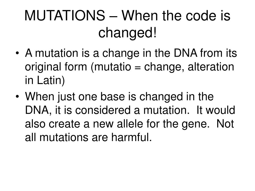 MUTATIONS – When the code is changed!