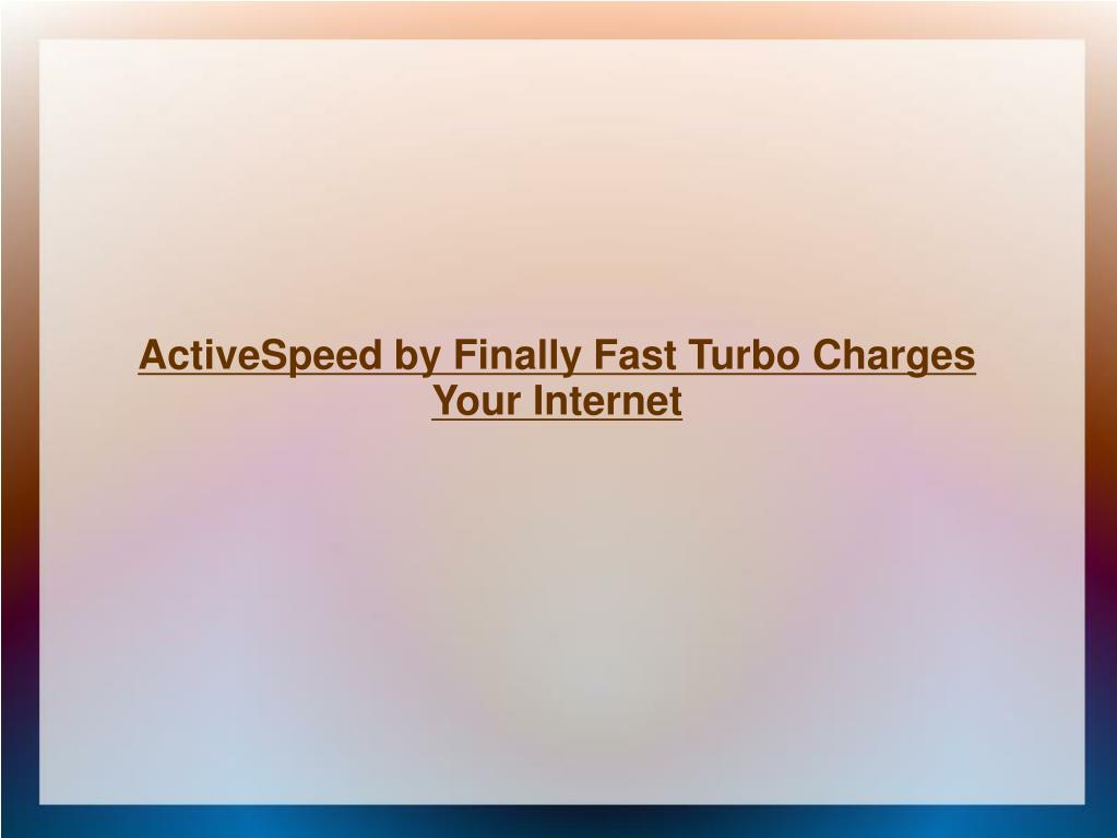 ActiveSpeed by Finally Fast Turbo Charges Your Internet