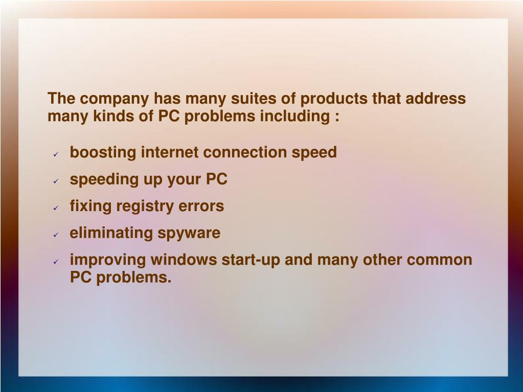 The company has many suites of products that address many kinds of PC problems including :