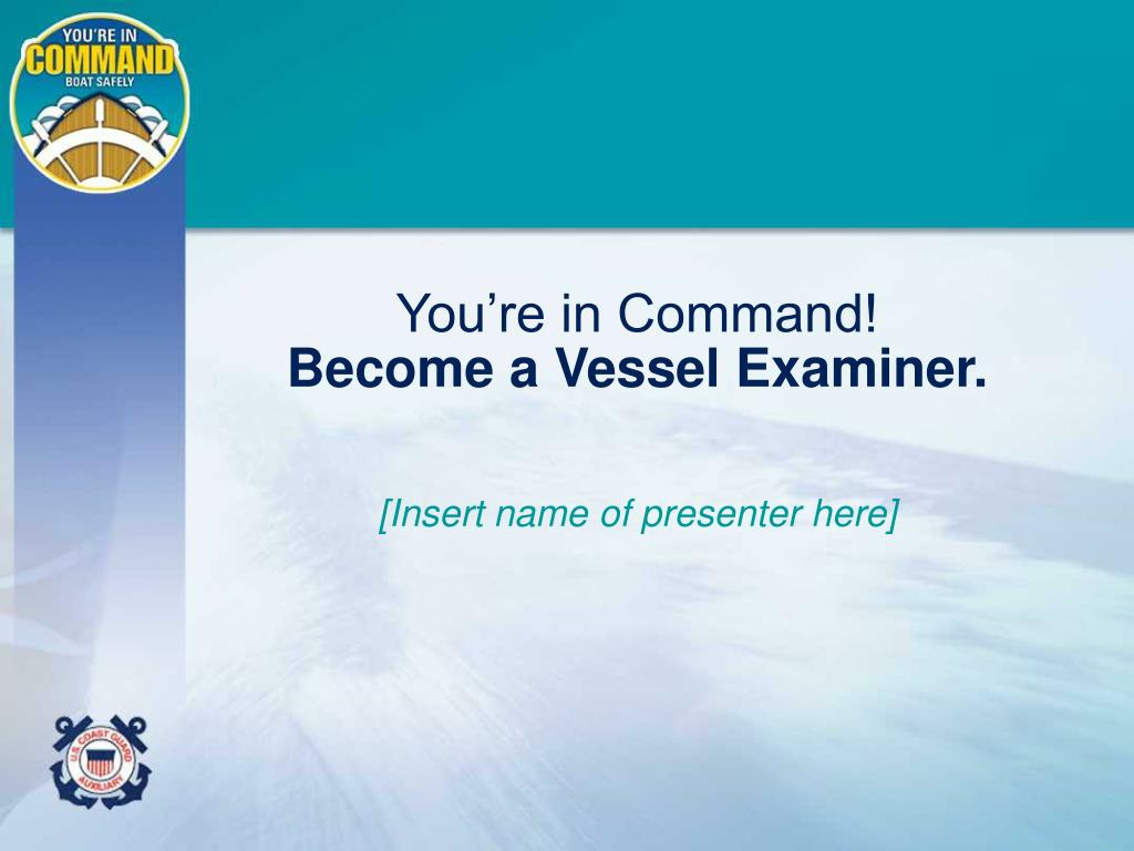 you re in command become a vessel examiner l.