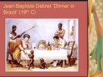 jean baptiste debret dinner in brazil 19 th c