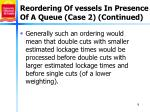 reordering of vessels in presence of a queue case 2 continued