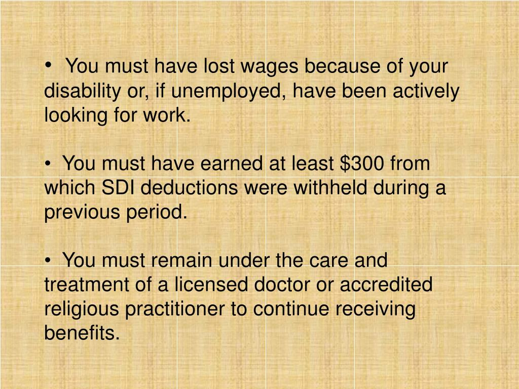 You must have lost wages because of your disability or, if unemployed, have been actively looking for work.