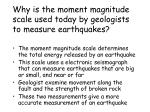 why is the moment magnitude scale used today by geologists to measure earthquakes