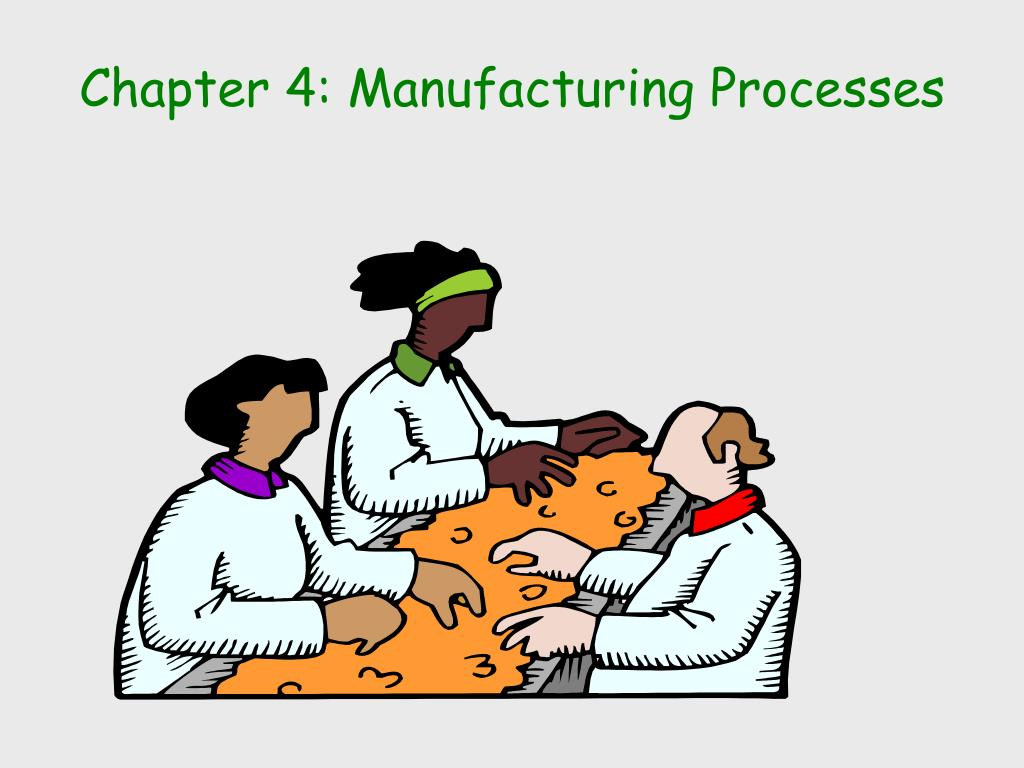 chapter 4 manufacturing processes l.