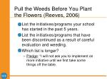 pull the weeds before you plant the flowers reeves 2006