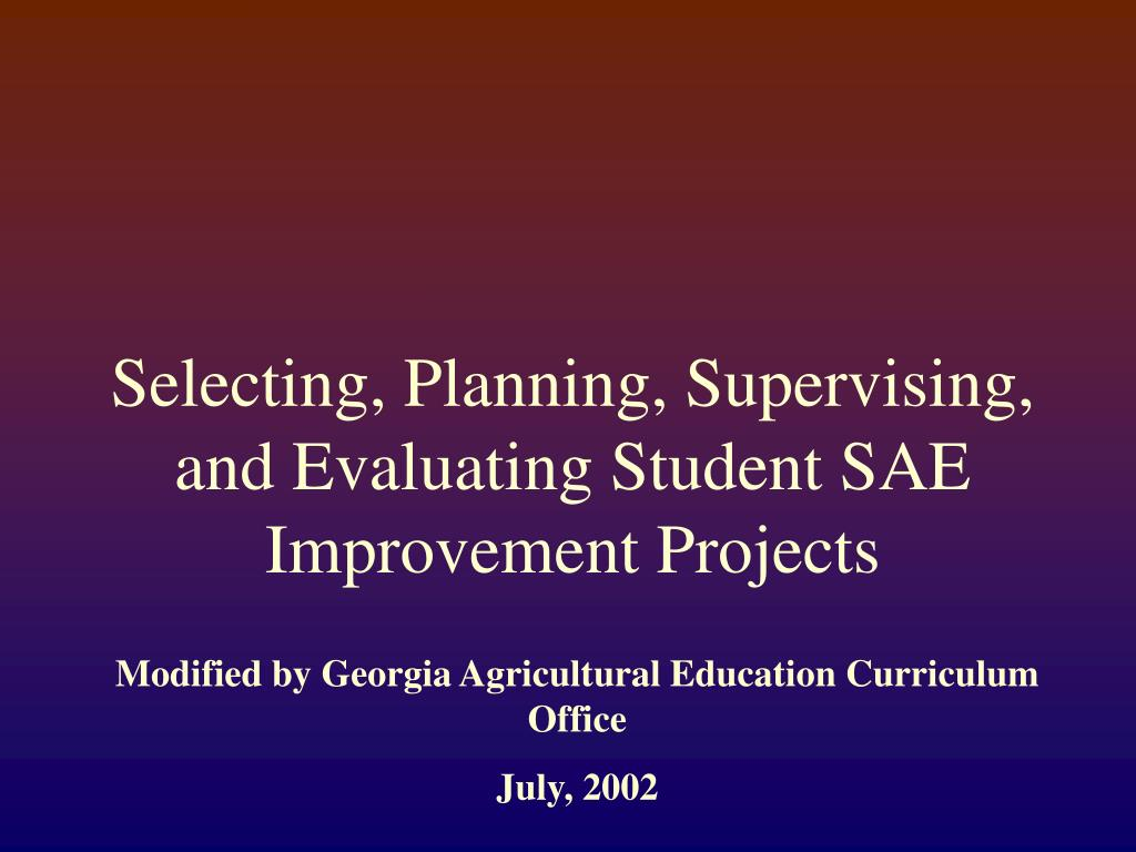selecting planning supervising and evaluating student sae improvement projects l.