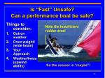 is fast unsafe can a performance boat be safe