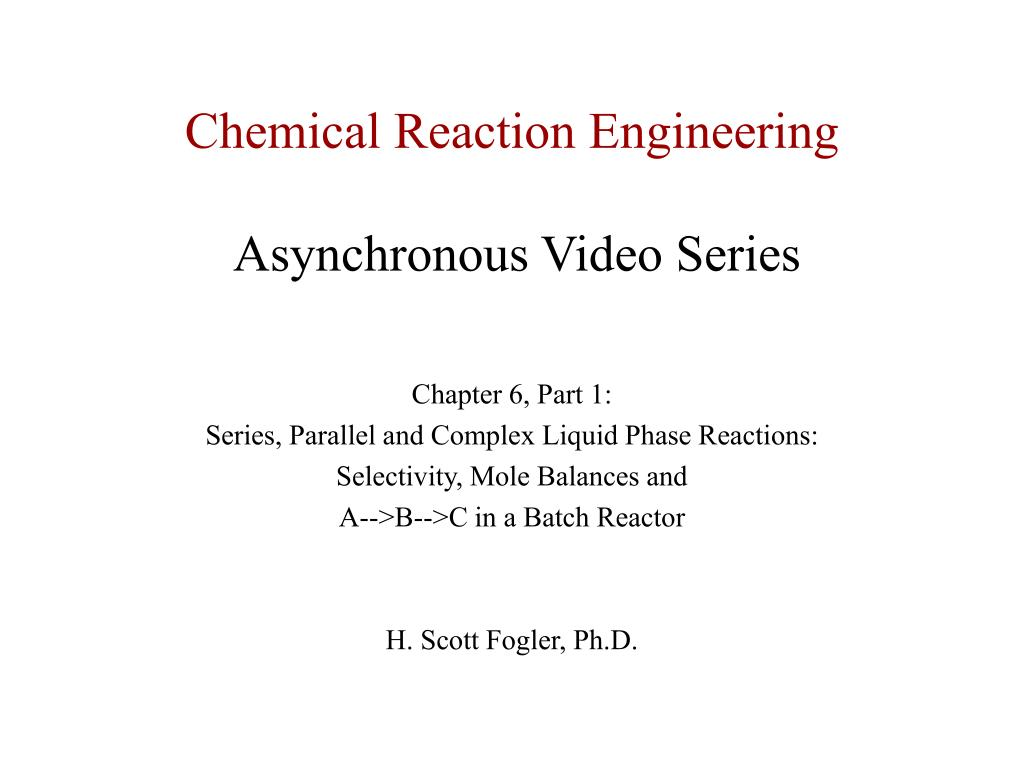 chemical reaction engineering asynchronous video series l.