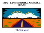 oral health is integral to general health33