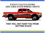 fancy calculators are like four wheel drive