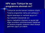 hpv a s t rkiye de a program na al nmal m